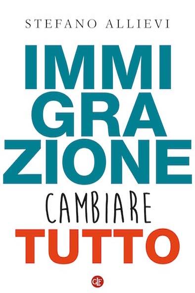 """Ven 28/6 Stefano Allievi, """"Immigrazione. Cambiare tutto"""" (Laterza)"""