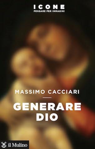 """Ven 29/6 Massimo Cacciari, """"Generare Dio"""" (Il Mulino)"""