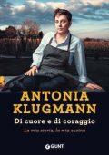 """Gio 28/6 Antonia Klugmann, """"Di cuore e di coraggio. La mia storia, la mia cucina"""" (Giunti)"""